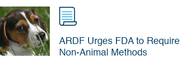 ARDF Urges FDA to Require Non-Animal Methods