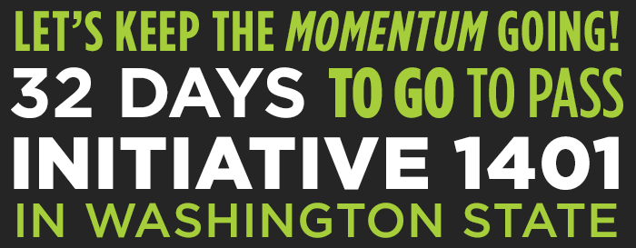 Let's keep the momentum going! 32 days to go pass Initiative 1401 in Washington State